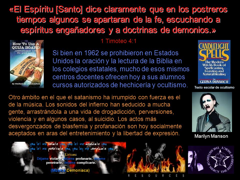 «El Espíritu [Santo] dice claramente que en los postreros tiempos algunos se apartaran de la fe, escuchando a espíritus engañadores y a doctrinas de demonios.»